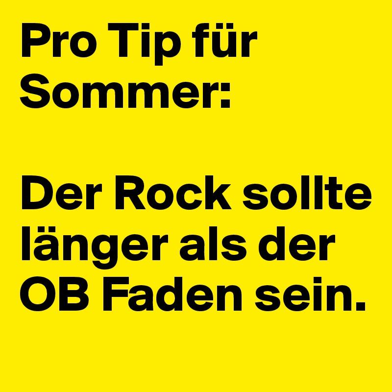 Pro Tip für Sommer:  Der Rock sollte länger als der OB Faden sein.