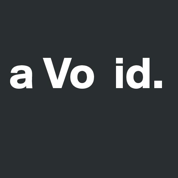a Vo  id.