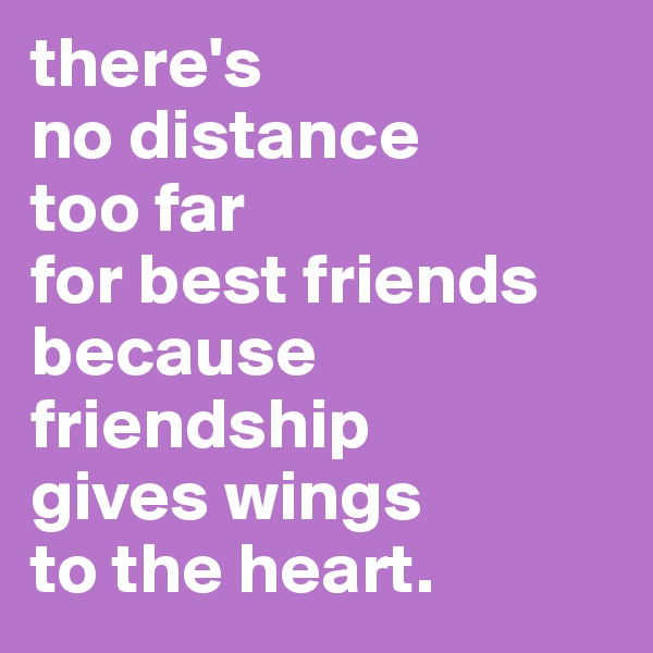 there's no distance too far  for best friends because friendship gives wings to the heart.