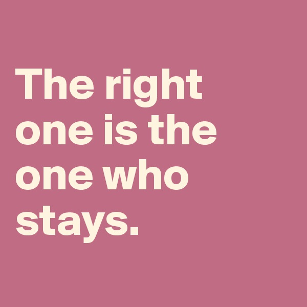 The right  one is the one who stays.