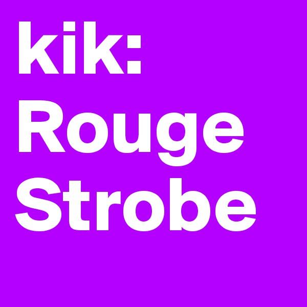 kik: RougeStrobe
