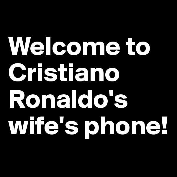 Welcome to Cristiano Ronaldo's wife's phone!