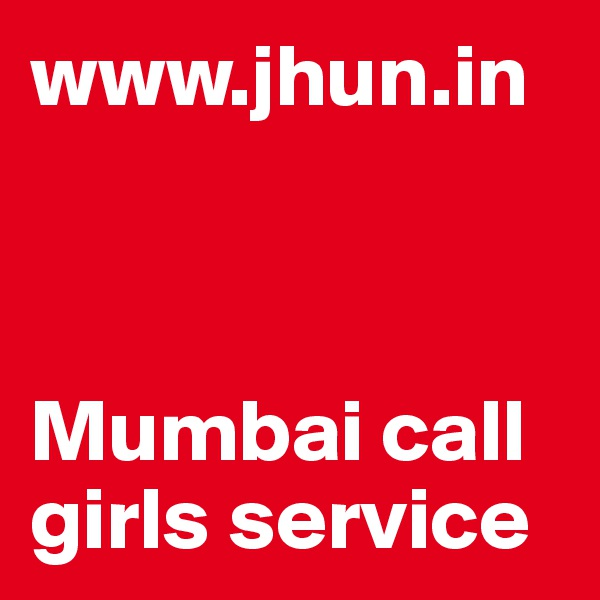 www.jhun.in    Mumbai call girls service