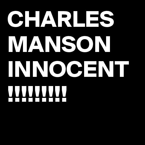 CHARLES MANSON INNOCENT !!!!!!!!!