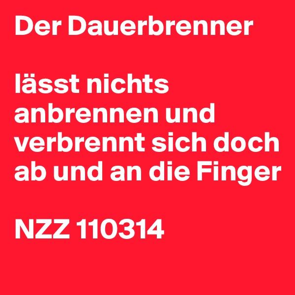 Der Dauerbrenner  lässt nichts anbrennen und verbrennt sich doch ab und an die Finger  NZZ 110314