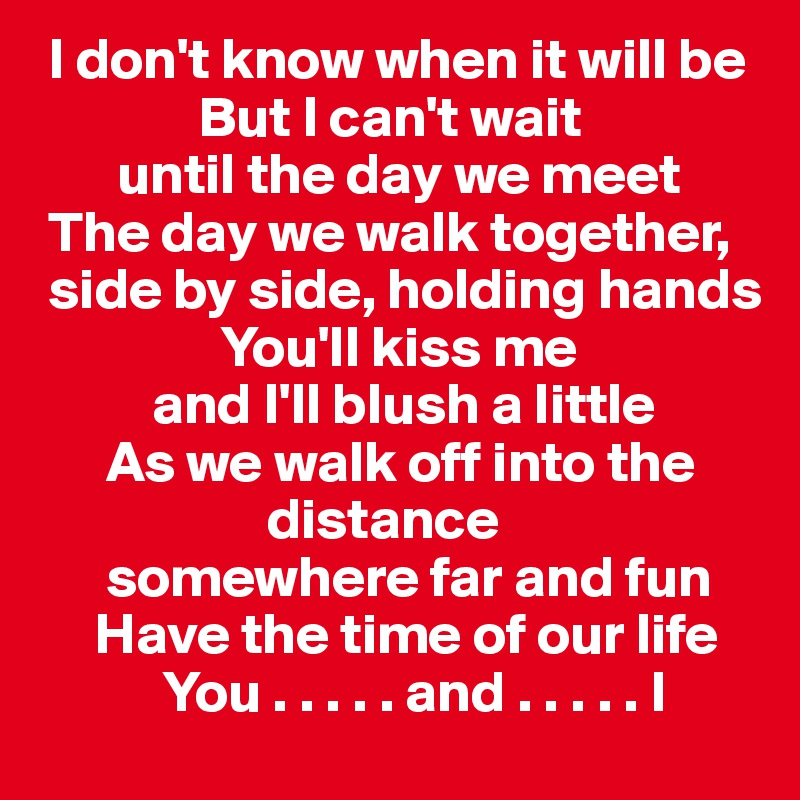 i cant wait for the day we meet