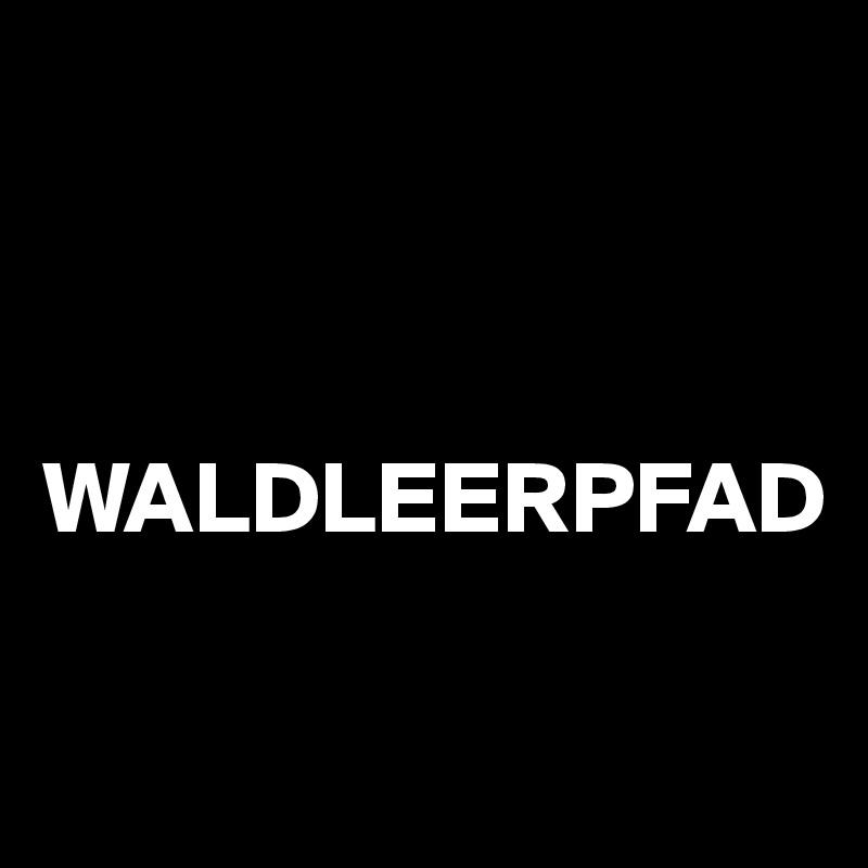 WALDLEERPFAD