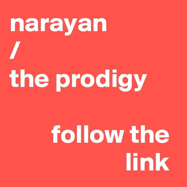 narayan / the prodigy          follow the                       link