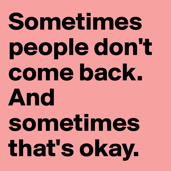 Sometimes people don't come back. And sometimes that's okay.