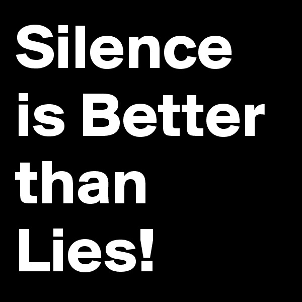 Silence is Better than Lies!