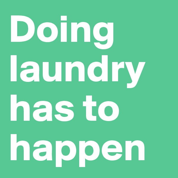 Doing laundry has to happen