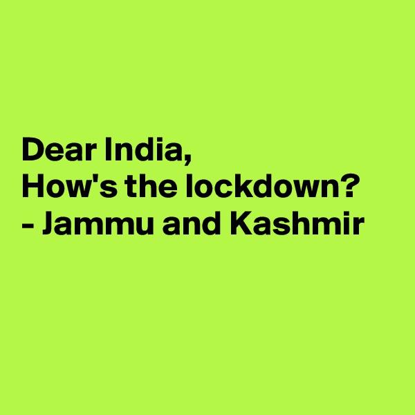 Dear India, How's the lockdown? - Jammu and Kashmir