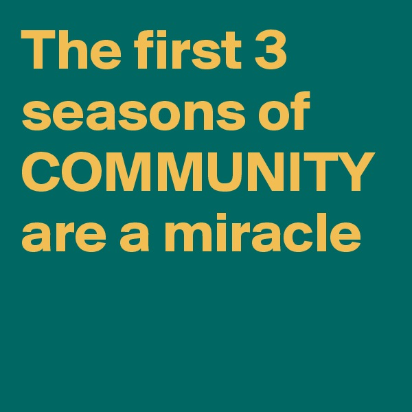 The first 3 seasons of COMMUNITY are a miracle