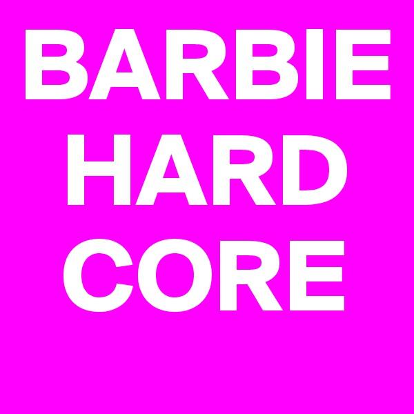 BARBIE   HARD   CORE