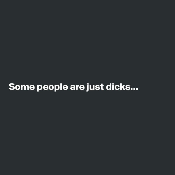 Some people are just dicks...