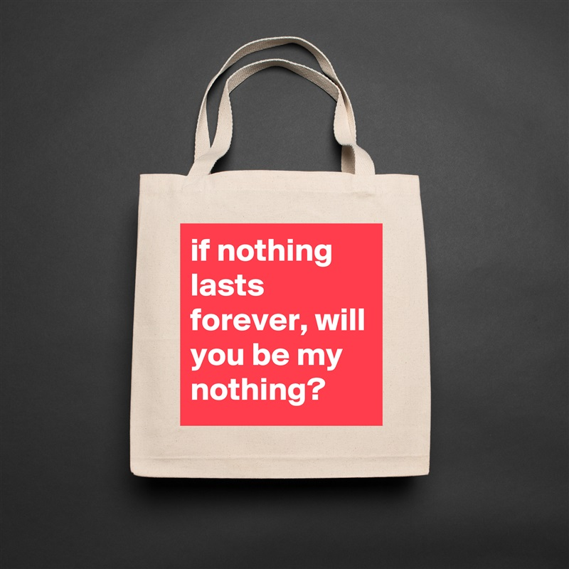 if nothing lasts forever, will you be my nothing? Natural Eco Cotton Canvas Tote