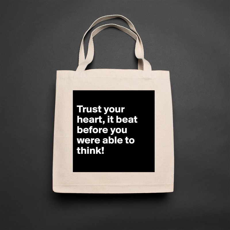 Trust your heart, it beat before you were able to think!  Natural Eco Cotton Canvas Tote