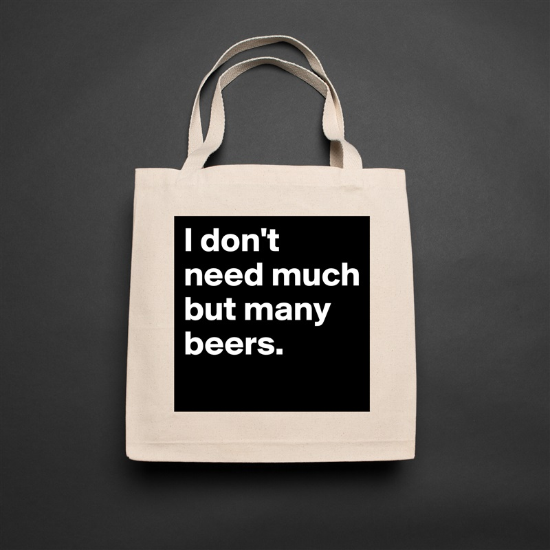 I don't need much but many beers.  Natural Eco Cotton Canvas Tote