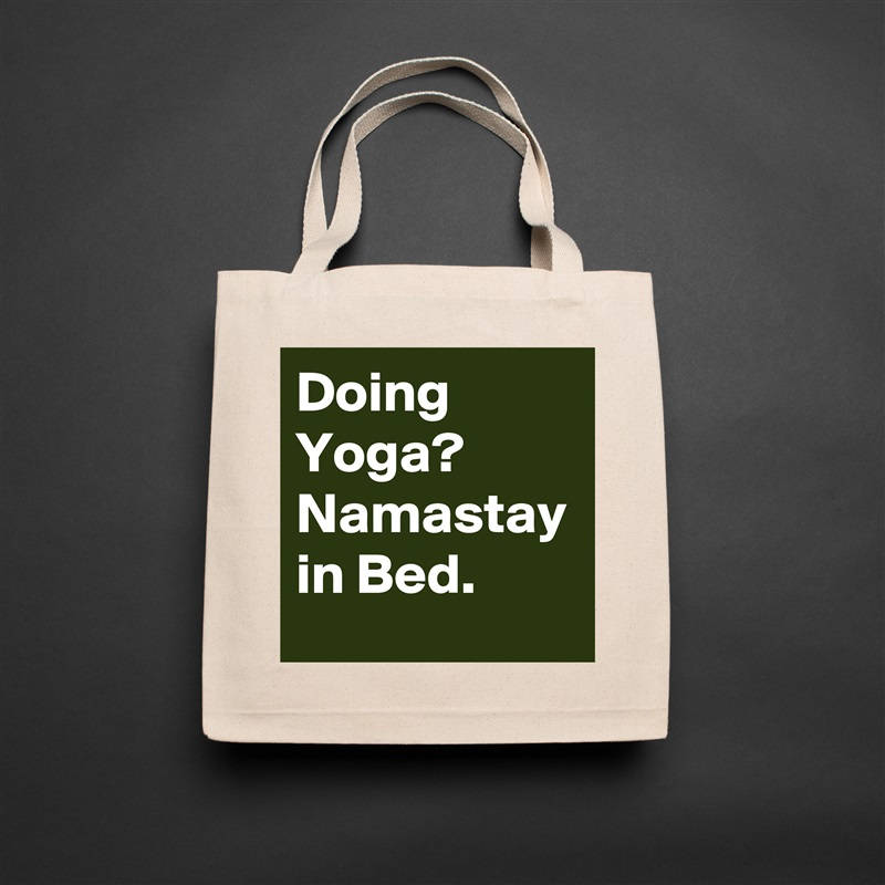 Doing Yoga?  Namastay in Bed. Natural Liberty Cotton Canvas Tote
