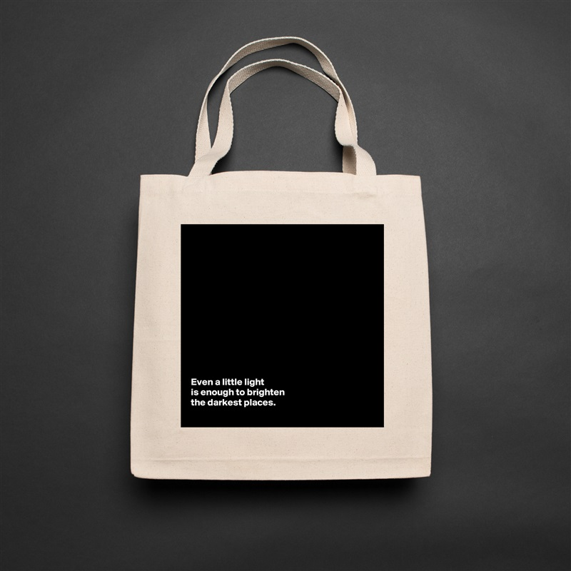 Even a little light  is enough to brighten  the darkest places.  Natural Eco Cotton Canvas Tote