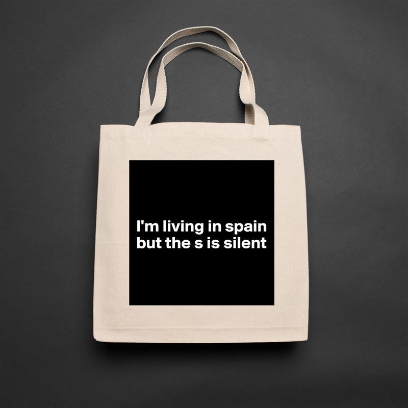 I'm living in spain but the s is silent   Natural Eco Cotton Canvas Tote