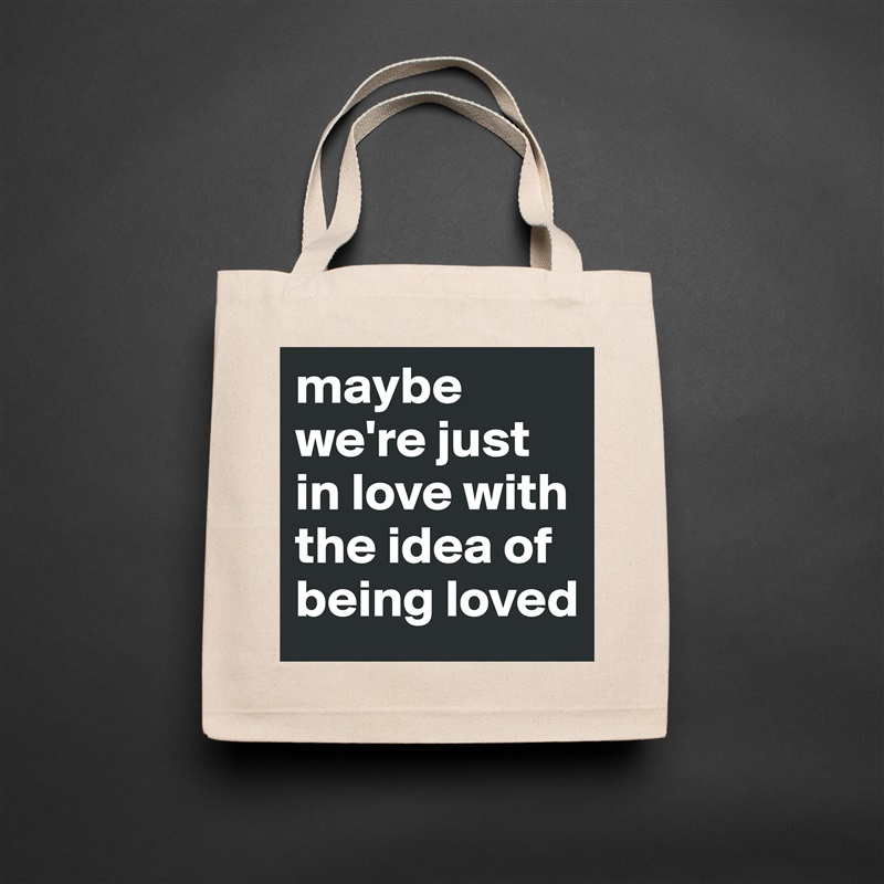 maybe we're just in love with the idea of being loved  Natural Eco Cotton Canvas Tote