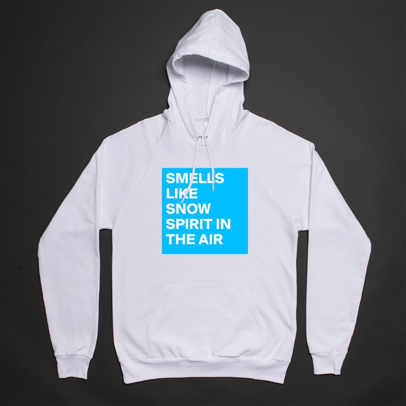 SMELLS LIKE SNOW SPIRIT IN THE AIR White American Apparel Unisex Pullover Hoodie Custom