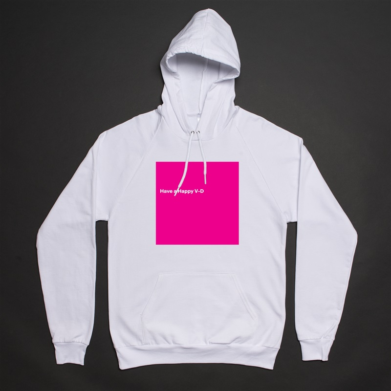 Have a Happy V-D          White American Apparel Unisex Pullover Hoodie Custom