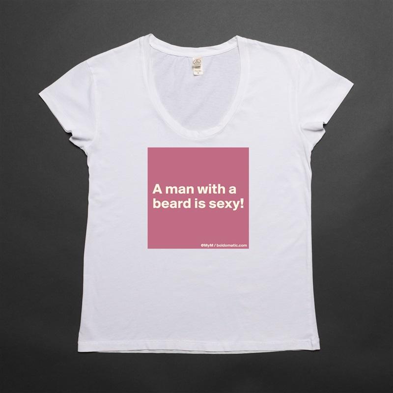 A man with a beard is sexy!   White Womens Women Shirt T-Shirt Quote Custom Roadtrip Satin Jersey