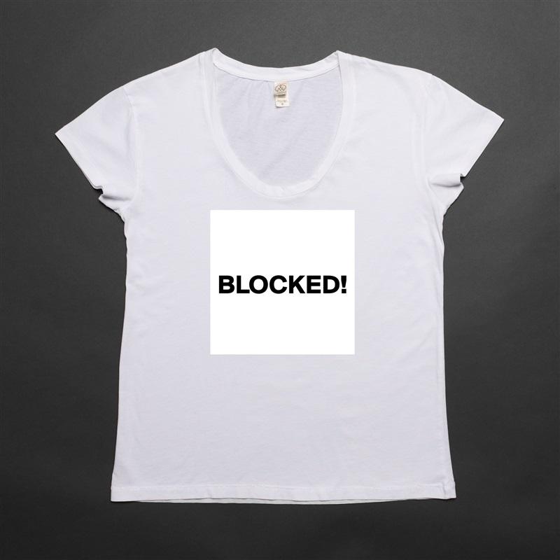 BLOCKED!  White Womens Women Shirt T-Shirt Quote Custom Roadtrip Satin Jersey