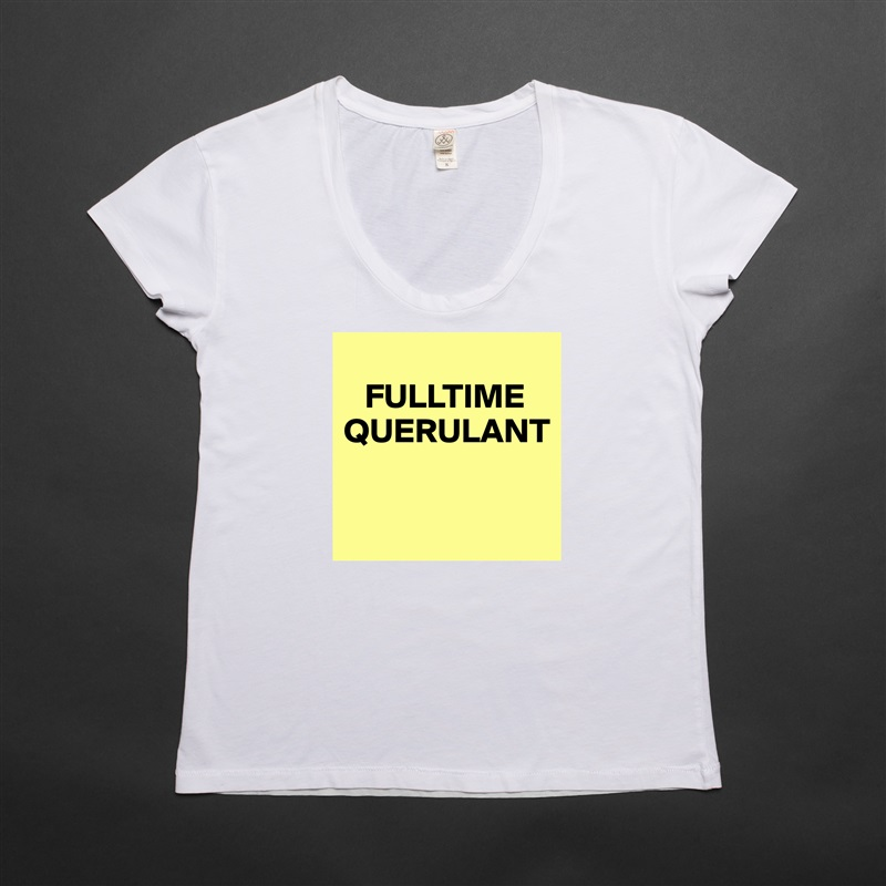FULLTIME QUERULANT   White Womens Women Shirt T-Shirt Quote Custom Roadtrip Satin Jersey