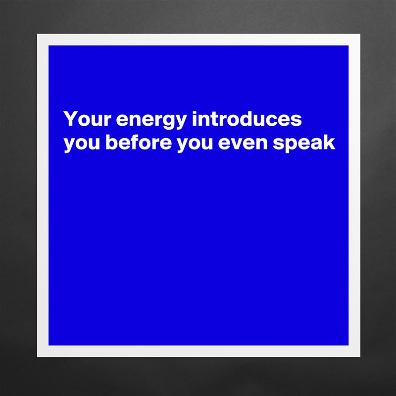 Your energy introduces you before you even speak         Matte White Poster Print Statement Custom