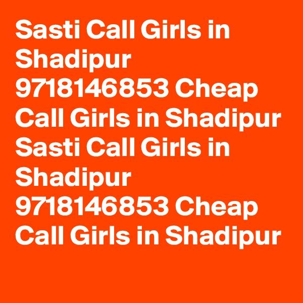Sasti Call Girls in Shadipur 9718146853 Cheap Call Girls in Shadipur Sasti Call Girls in Shadipur 9718146853 Cheap Call Girls in Shadipur