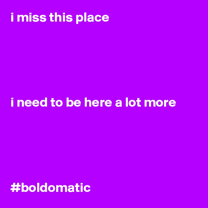 i miss this place       i need to be here a lot more       #boldomatic