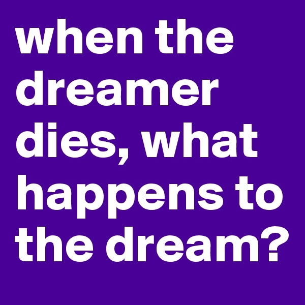 when the dreamer dies, what happens to the dream?