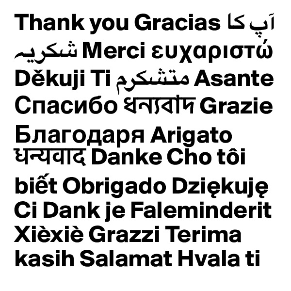 Thank you Gracias ?? ?? ????? Merci e??a??st? Dekuji Ti ?????? Asante ??????? ??????? Grazie ????????? Arigato ??????? Danke Cho tôi bi?t Obrigado Dziekuje Ci Dank je Faleminderit Xièxiè Grazzi Terima kasih Salamat Hvala ti