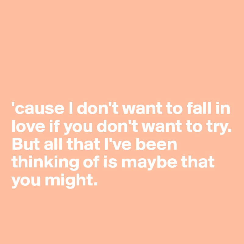 Cause i want to fall in love with you