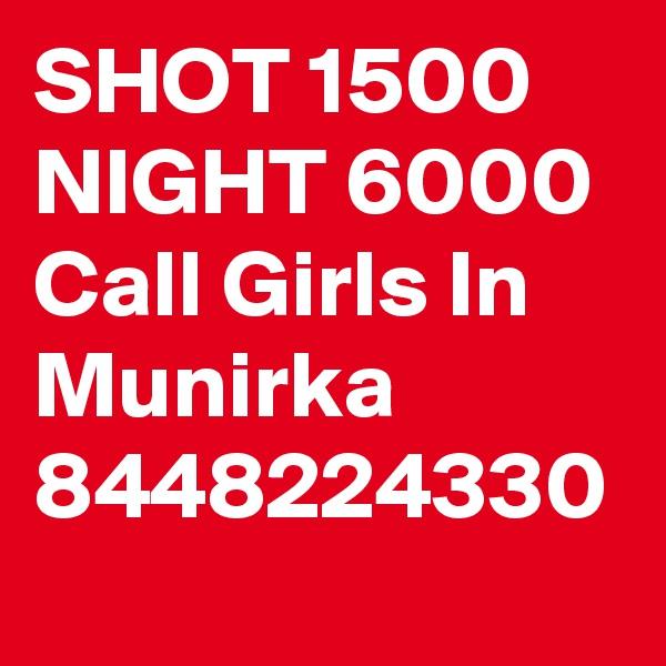 SHOT 1500 NIGHT 6000 Call Girls In Munirka 8448224330