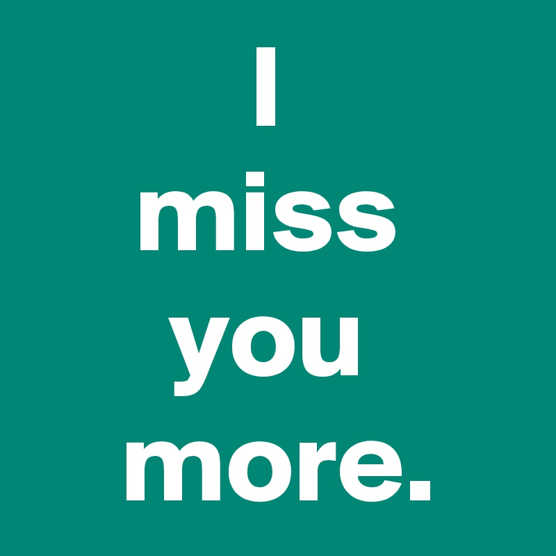 I Miss You More Post By Janem803 On Boldomatic