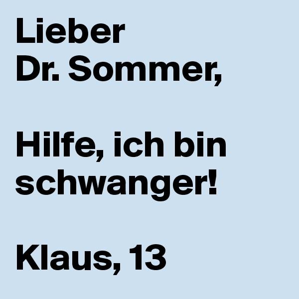 Lieber Dr. Sommer,  Hilfe, ich bin schwanger!  Klaus, 13
