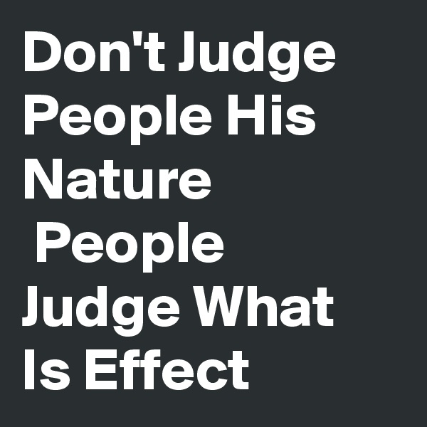 Don't Judge People His Nature  People Judge What Is Effect