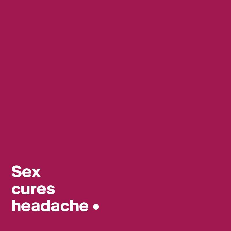 Why sex cures headaches