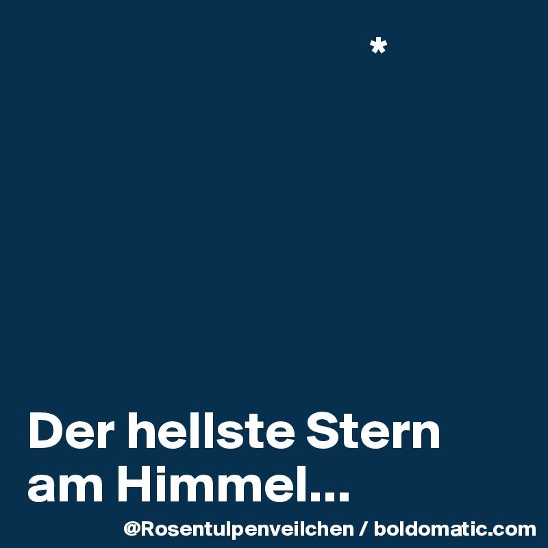 Der Hellste der hellste am himmel post by rosentulpen on boldomatic