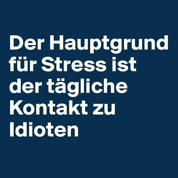Der Hauptgrund für Stress ist der tägliche Kontakt zu Idioten