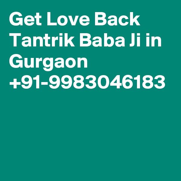 Get Love Back Tantrik Baba Ji in Gurgaon  +91-9983046183