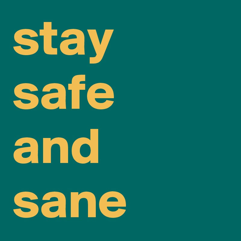 stay safe and sane