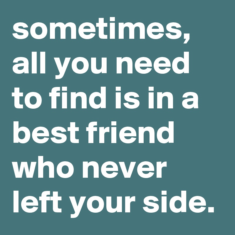 Sometimes All You Need To Find Is In A Best Friend Who Never Left