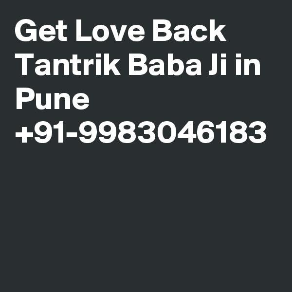 Get Love Back Tantrik Baba Ji in Pune  +91-9983046183