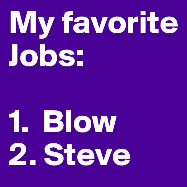 My favorite Jobs:  1.  Blow 2. Steve