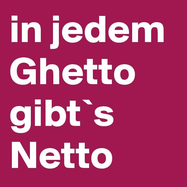 in jedem Ghetto gibt`s Netto